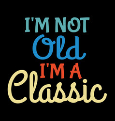 Car quotes and sayings - i am not old i am a vector