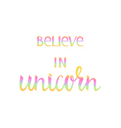 believe in the unicorn vector image vector image