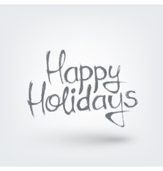 Happy holidays text design Hand drawn words on vector