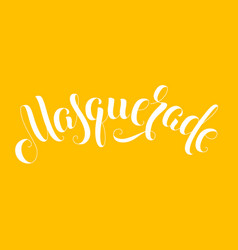 Masquerade handwritten lettering inscription vector