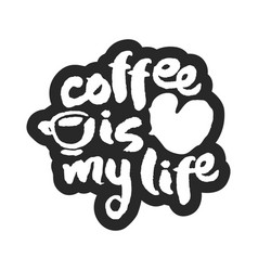 coffee is my life calligraphy lettering vector image