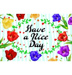 Have a nice day wishing card flower tulip vector image