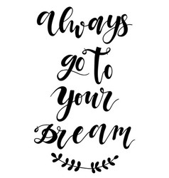 always go to your dream typography poster black vector image vector image