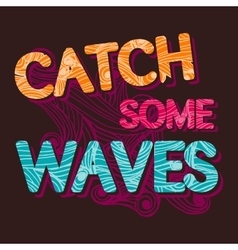 vintage typographic catch the waves template vector image