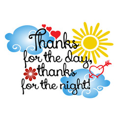 thanks for the day thanks for the night phrase vector image
