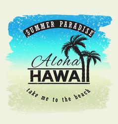 Aloha hawaii summer paradice take me yo vector