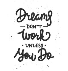 dreams dont work unless you do motivational vector image
