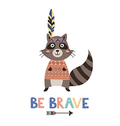 Be brave card with a cute raccoon vector image vector image