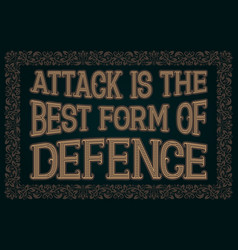 attack is the best form of defence english saying vector image