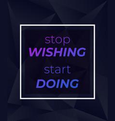 Stop wishing start doing poster design vector
