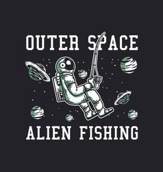 T shirt design outer space alien fishing vector