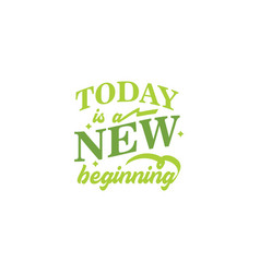 Today is a new beginning motivational quote vector