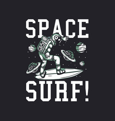 T shirt design space surf with astronaut surfing vector