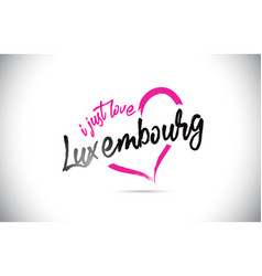 Luxembourg i just love word text with handwritten vector