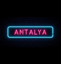 antalya neon sign bright light signboard banner vector image