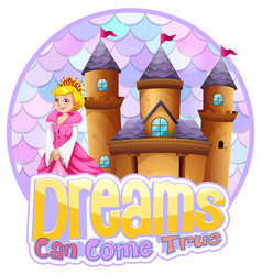 princess and castle with dreams can come true vector image