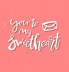 You are my sweetheart - inspirational valentines vector