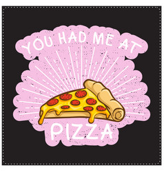 you had me at pizza saying typography design vector image