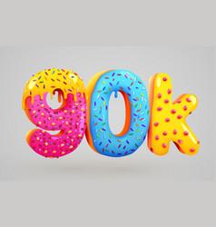 90k or 90000 followers donut dessert sign social vector image