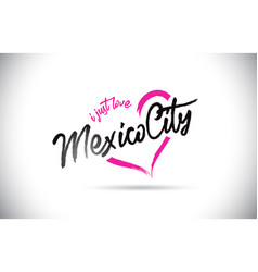 mexicocity i just love word text with handwritten vector image