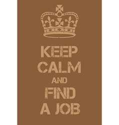 Keep Calm and find a job poster vector
