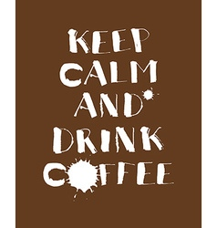 Hand lettering poster Keep calm and drink coffee vector image