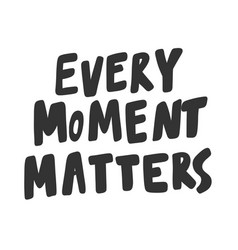 Every moment matters sticker for social media vector