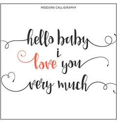 Hello baby i love you very much Calligraphic quote vector image