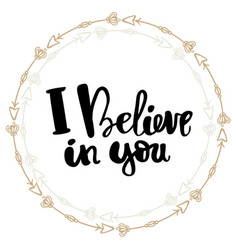 I believe in you hand written typography poster vector