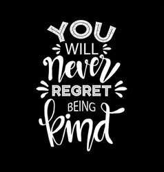 you will never regret being kind vector image