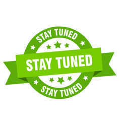 stay tuned ribbon stay tuned round green sign vector image