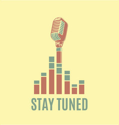 stay tuned sign with retro microphone and vector image