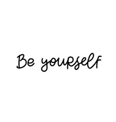 be yourself calligraphy shirt quote lettering vector image