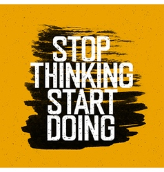 stop thinking andstart doing yellow vector image