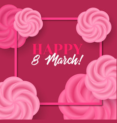 happy 8 march card with frame and roses vector image