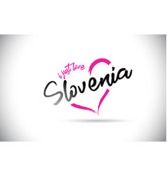 Slovenia i just love word text with handwritten vector