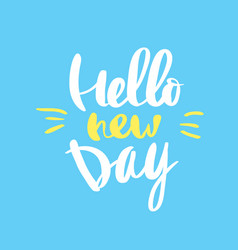 hello new day calligraphy for typography vector image