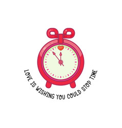 love is wishing you could stop time alarm clock vector image
