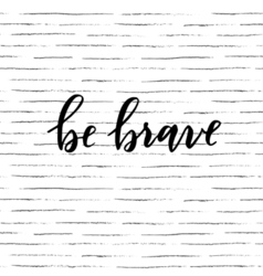 Be brave quote vector image