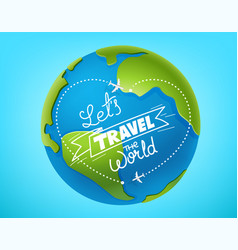 lets travel world concept the earth and vector image