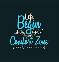 Life begin at the end of your comfort zone vector