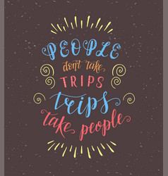 Travel poster with hand-lettering quote for t vector