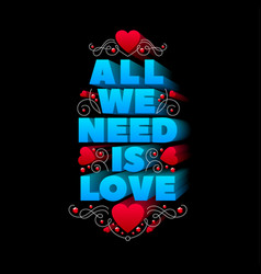 typography design all we need is love vector image