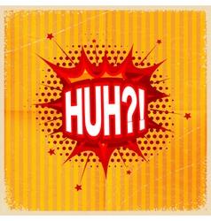Cartoon blast HUH vector image vector image