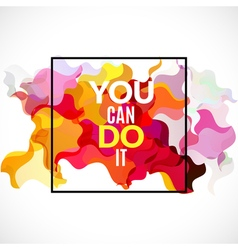 Colorful quote You Can Do It Motivation poster vector image