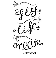 Dream Life Fly Hand drawn lettering vector image