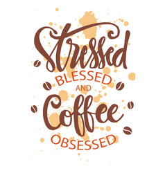 Stresses blessed and coffee obsessed motivational vector
