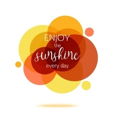Enjoy the Sunshine Every Day - Creative Quote vector