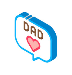 Love daddy message isometric icon vector