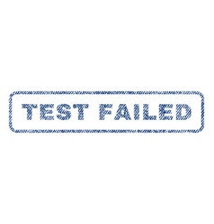 test failed textile stamp vector image